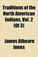 Traditions Of The North American Indians, Vol. 2 (Of 3)
