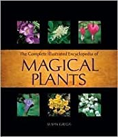 Complete Illustrated Encyclopedia of Magical Plants