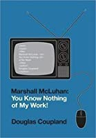 Marshall McLuhan: You Know Nothing of My Work!