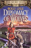 Diplomacy of Wolves (The Secret Texts, #1)