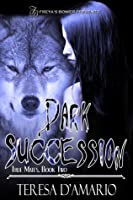 Dark Succession (True Mates, #2)