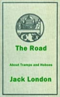 The Road: A Biography of Jack London's Life as a Hobo