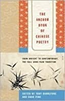 The Anchor Book of Chinese Poetry: From Ancient to Contemporary, The Full 3000-Year Tradition