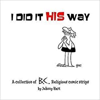 I Did It His Way: A Collection of Classic B.C. Religious Comic Strips