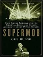 Supermob: How Sidney Korshak and His Criminal Associates Became America's Hidden Powerbrokers