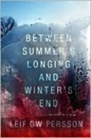Between Summer's Longing and Winter's End: The Story of a Crime (The Fall of the Welfare State, #1)