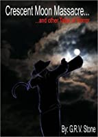 Crescent Moon Massacre and Other Tales of Horror