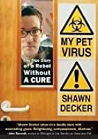 My Pet Virus: The True Story of a Rebel Without a Cure