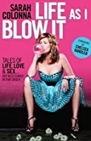 Life As I Blow It: Tales Of Love, Life & Sex . . . Not Necessarily In That Order