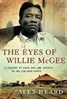 The Eyes of Willie McGee: A Tragedy of Race, Sex, and Secrets in the Jim Crow South