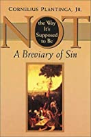 Not the Way It's Supposed to Be : A Breviary of Sin