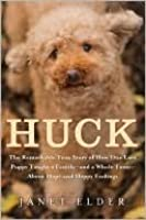Huck: The Remarkable True Story of How One Lost Puppy Taught a Family - and a Whole Town - About Hope and Happy Endings