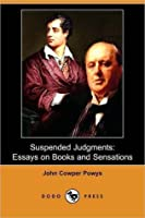 Suspended Judgments: Essays On Books And Sensations