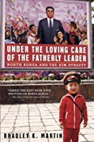 Under the Loving Care of the Fatherly Leader: North Korea and the Kim Dynasty