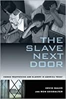 The Slave Next Door: Human Trafficking and Slavery in America Today