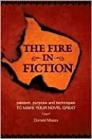 The Fire in Fiction: Passion, Purpose, and Techniques to Make Your Novel Great