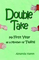 Double Take: My First Year as a Mother of Twins