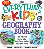 The Everything Kids' Geography Book: From the Grand Canyon to the Great Barrier Reef - explore the world! (Everything Kids Series)