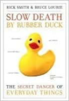 Slow Death by Rubber Duck: How the Toxic Chemistry of Everyday Life Affects Our Health