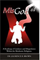 Mis God'ed: A Roadmap Of Guidance And Misguidance In The Abrahamic Religions