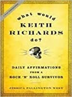 What Would Keith Richards Do?: Daily Affirmations from a Rock and Roll Survivor
