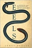 Eels: An Exploration, from New Zealand to the Sargasso, of the World's Most Mysterious Fish
