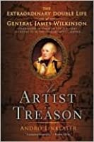 An Artist in Treason: The Extraordinary Double Life of General James Wilkinson