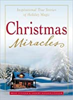 Christmas Miracles: Inspirational Stories of True Holiday Magic