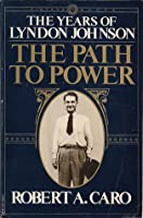 The Path to Power (The Years of Lyndon Johnson)
