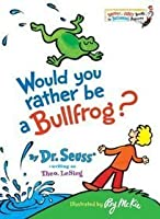 Would You Rather Be A Bullfrog? (Beginning Beginner Books)