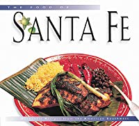 The Food of Santa Fe Tourist Edition: Authentic Recipes from the American Southwest