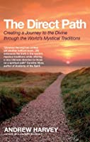 The Direct Path: Creating a Journey to the Divine Through the World's Mystical Traditions