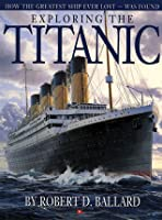 Exploring the Titanic: How the Greatest Ship Ever Lost—Was Found