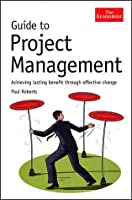 Guide to Project Management: Achieving Lasting Benefit Through Effective Change