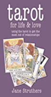 Tarot for Life & Love: Using the Tarot to Get the Most Out of Relationships
