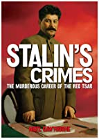 Stalin's Crimes: The Murderous Career of the Red Star