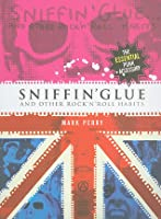 Sniffin' Glue: And Other Rock'n'roll Habits: The Essential Punk Accessory