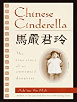Chinese Cinderalla: The True Story of an Unwanted Daughter