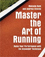 Master the Art of Running: Raise Your Performance with the Alexander Technique