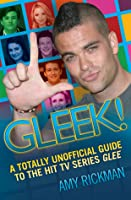 Gleek!: A Totally Unofficial Guide to the Hit TV Series Glee