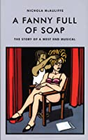 A Fanny Full of Soap: The Story of a West End Musical
