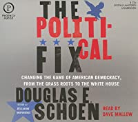 The Political Fix: Changing the Game of American Democracy, from the Grassroots to the White House
