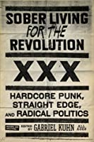 Sober Living for the Revolution: Hardcore Punk, Straight Edge, and Radical Politics