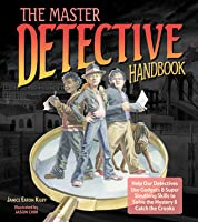 The Master Detective Handbook: Help Our Detectives Use Gadgets & Super Sleuthing Skills to Solve the Mystery & Catch the Crooks