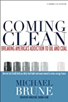 Coming Clean: Breaking America's Addiction to Oil and Coal