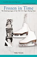 Frozen in Time: The Enduring Legacy of the 1961 U.S. Figure Skating Team