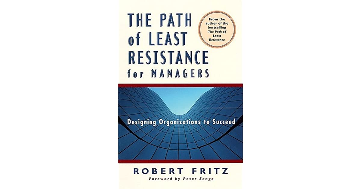 The Path Of Least Resistance For Managers By Robert Fritz