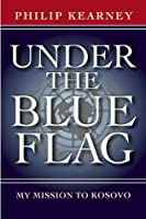 Under the Blue Flag: My Mission to Kosovo