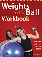 Weights on the Ball Workbook: Step-by-Step Guide with Over 350 Photos