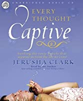 Every Thought Captive: Battling the Toxic Belief that Separates Us From the Life We Crave